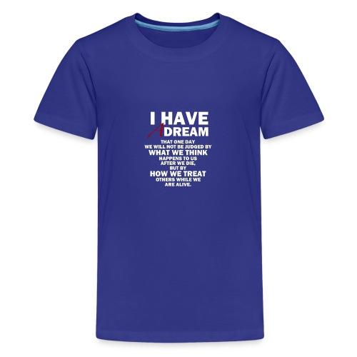 I HAVE A DREAM - Teenage Premium T-Shirt