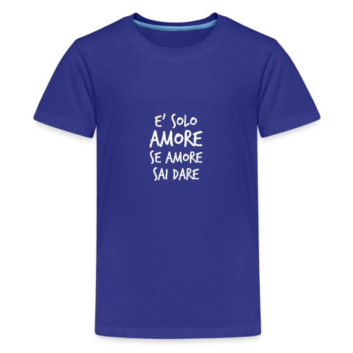 È solo amore se amore sai dare - Maglietta Premium per ragazzi