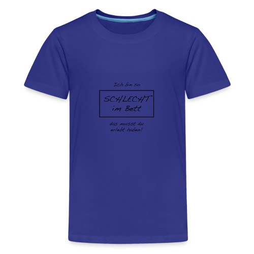 Anmaschspruch - Ich bin schlecht im Bett - Teenager Premium T-Shirt