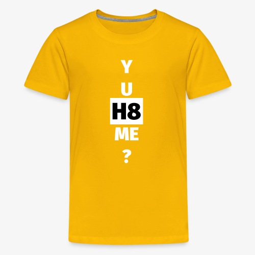 YU H8 ME bright - Teenage Premium T-Shirt