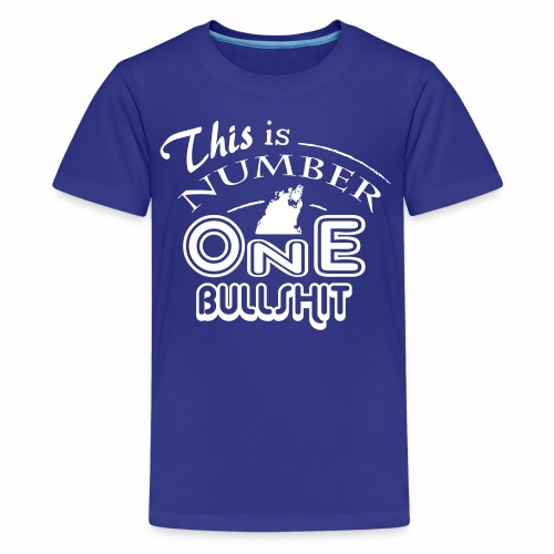 This is number one Bullshit. - Teenager Premium T-Shirt