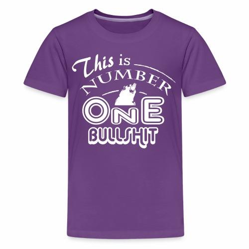 This is number one Bullshit. - Teenager Premium T-Shirt