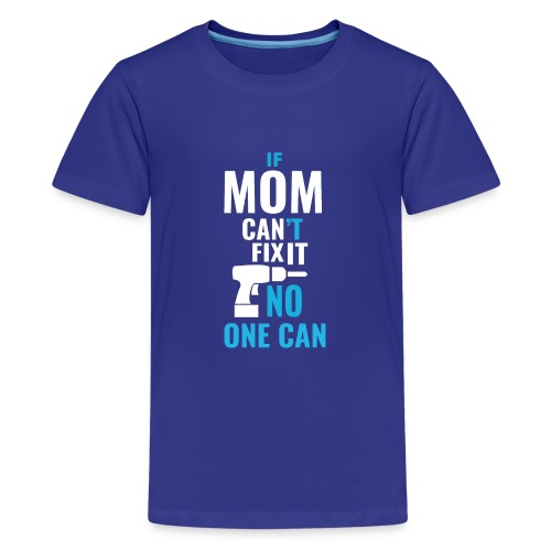 Mom can fix it! - Teenage Premium T-Shirt