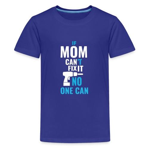 Mom can fix it! - Teenage Premium T-Shirt