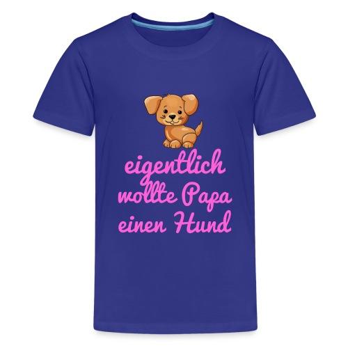 Eigentlich wollte Papa einen Hund pink - Teenager Premium T-Shirt