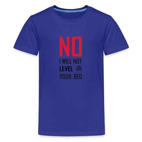 No I will not level your bed (vertical) - Teenage Premium T-Shirt