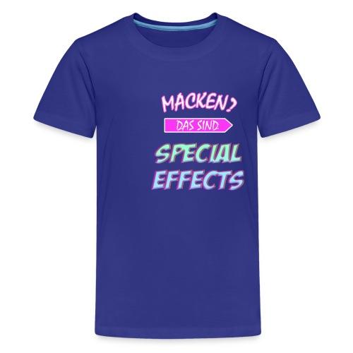Macken? Das Sind Special Effects - Teenager Premium T-Shirt