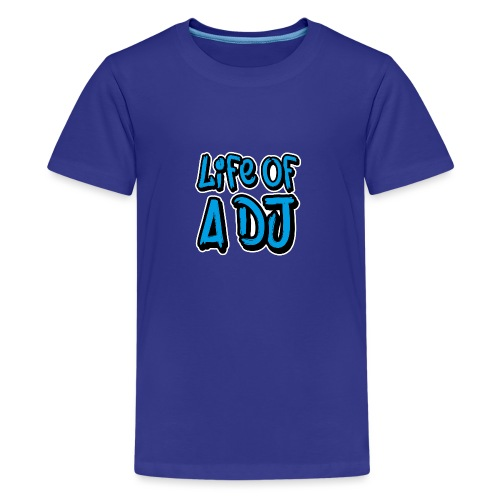 Life of a DJ- Blue - Teenage Premium T-Shirt