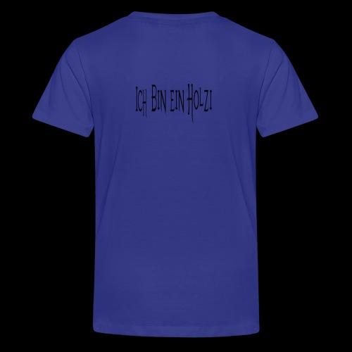 ich bin ein Holzi - Teenager Premium T-Shirt
