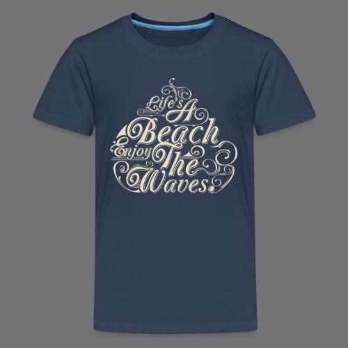 LIFE A BEACH ENJOY THE WAVES Tee Shirts - Teenage Premium T-Shirt