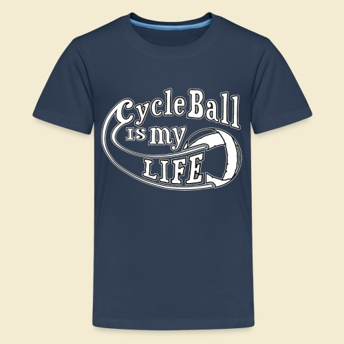 Radball | Cycle Ball is my Life - Teenager Premium T-Shirt