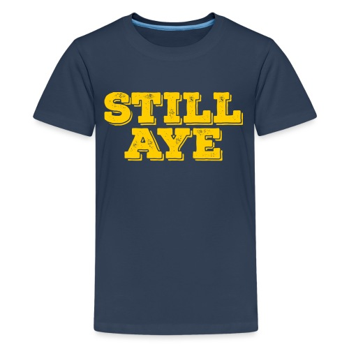 Still Aye - Teenage Premium T-Shirt
