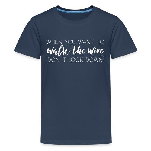 Walk the wire - Barn - Teenage Premium T-Shirt