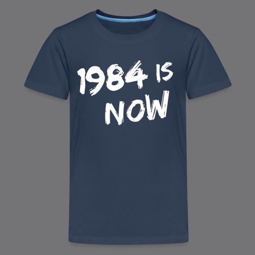 1984 IS NOW Tee Shirts - Teenage Premium T-Shirt
