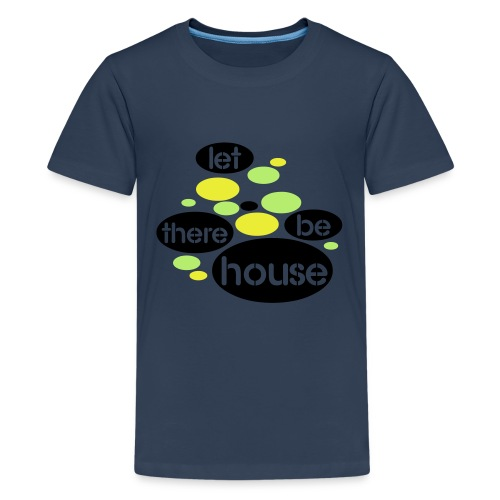 Let There Be House - Teenager Premium T-shirt