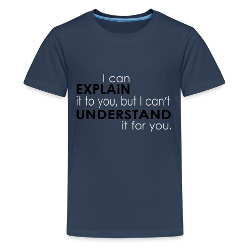 I can EXPLAIN it to you... - Teenager Premium T-Shirt