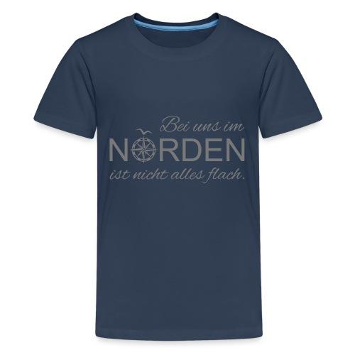 Bei uns im Norden ist nicht alles flach - Teenager Premium T-Shirt