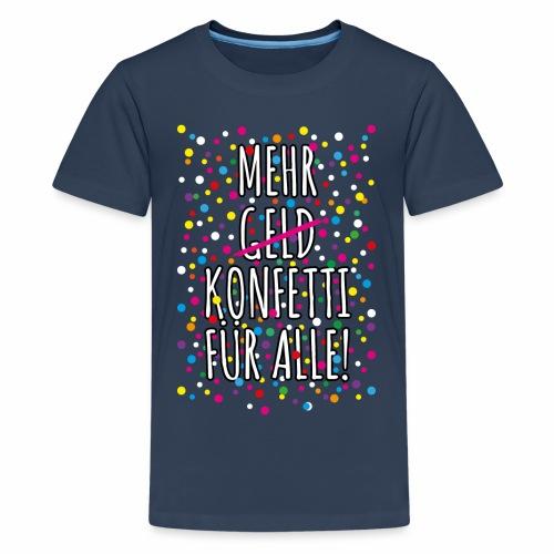 07 Mehr Geld Konfetti für alle Karneval - Teenager Premium T-Shirt