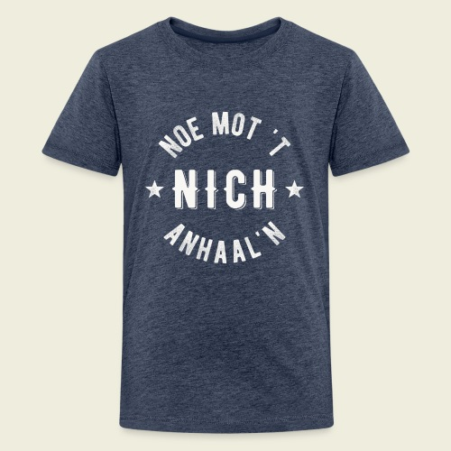 Noe mot 't nich anhaal'n - Teenager Premium T-shirt