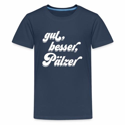 gut, besser, Pälzer - Teenager Premium T-Shirt