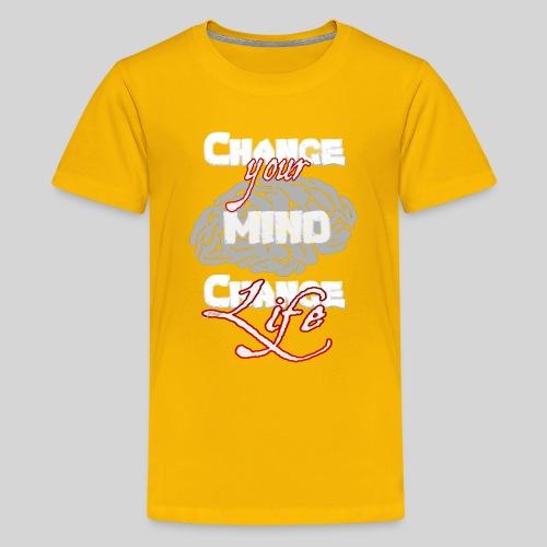 change your mind change your life - Teenager Premium T-Shirt