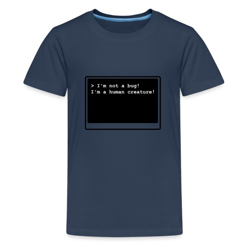 I'm not a bug! I'm a human creature! - Teenager Premium T-Shirt