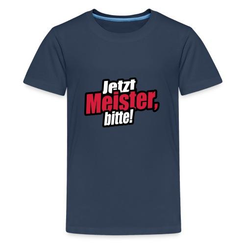 jetzt meister bitte 3c - Teenager Premium T-Shirt