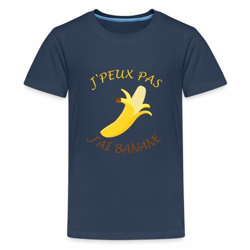 J'peux pas, j'ai banane - T-shirt Premium Ado