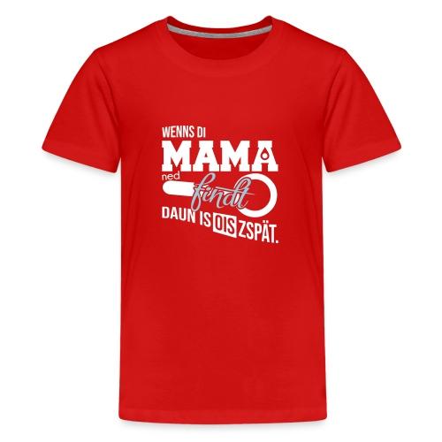 Vorschau: Wenns di Mama ned findt - Teenager Premium T-Shirt