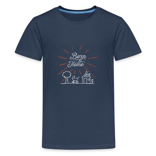Born at Home - Teenager Premium T-Shirt