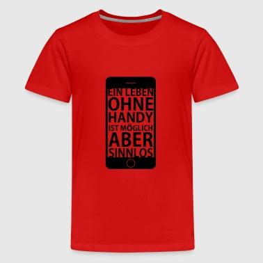 Ein Leben ohne Handy - Teenager Premium T-Shirt