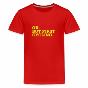 OK. But First Cycling. - Teenager Premium T-Shirt