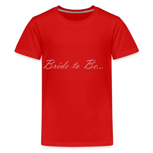 bride to be - Teenager Premium T-Shirt