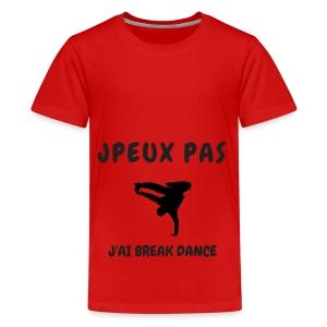 JPEUX PAS J'AI BREAK DANCE - T-shirt Premium Ado