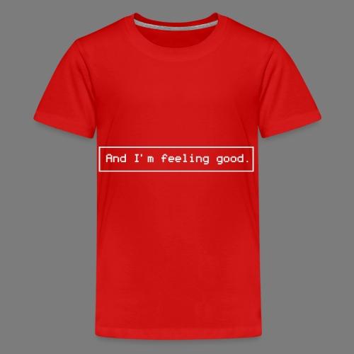 And I'm feeling good. (White version) - Maglietta Premium per ragazzi