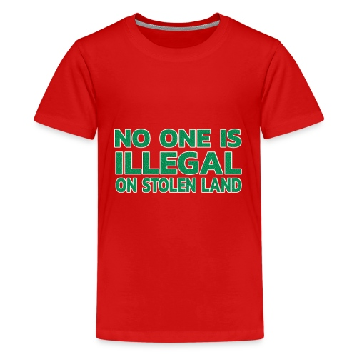 No One Is Illegal On Stolen Land - Teenager Premium T-Shirt