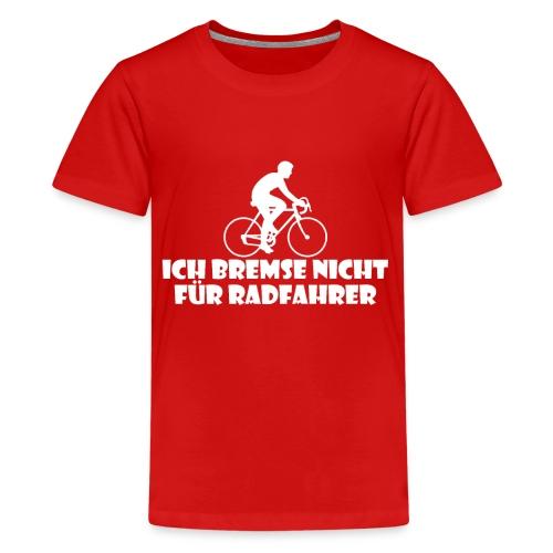Ich bremse nicht für Radfahrer - Teenager Premium T-Shirt