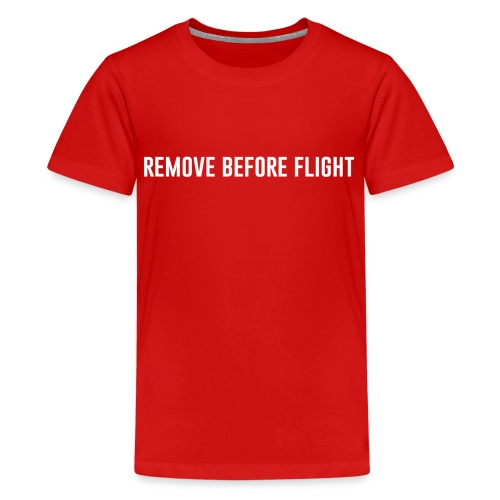 REMOVE BEFORE FLIGHT - Teenager Premium T-Shirt