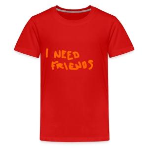 I_NEED_FRIENDS - Teenage Premium T-Shirt