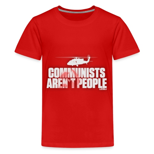 Communists aren't People (White) - Teenage Premium T-Shirt