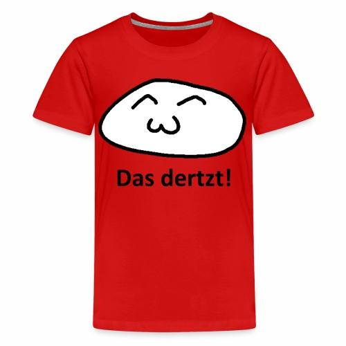 Das dertzt - süßes Gesicht einfach - Teenager Premium T-Shirt