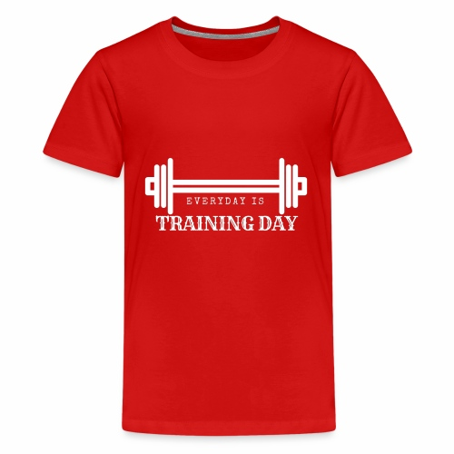 Everyday is Training Day/Fitness - Teenager Premium T-Shirt