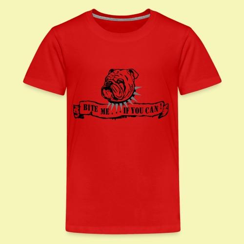 Bulldog - bite me if u can! - Teenager Premium T-Shirt