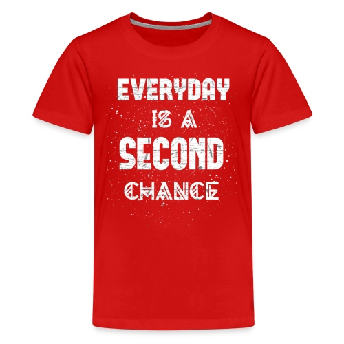 Everyday Is A Second Chance - Teenager Premium T-Shirt