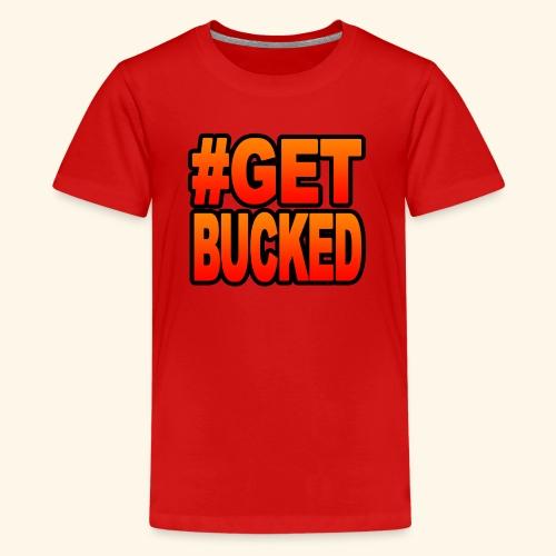 GetBucked - Teenage Premium T-Shirt