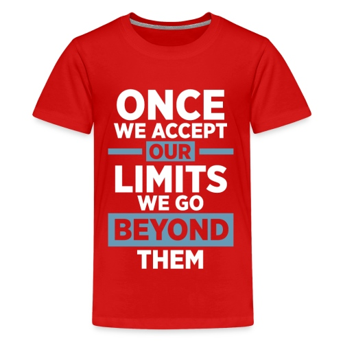 Once we accept our limits - Teenage Premium T-Shirt