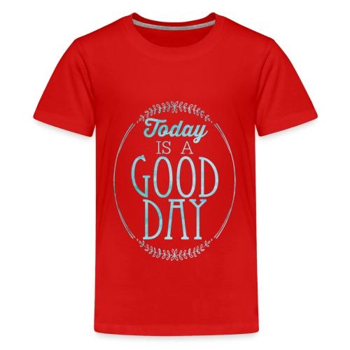 Good Day Today - Teenager Premium T-Shirt