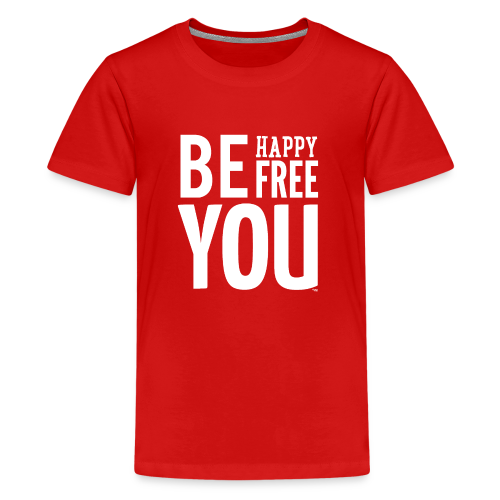 BE HAPPY. BE FREE. BE YOU - Teenager Premium T-shirt