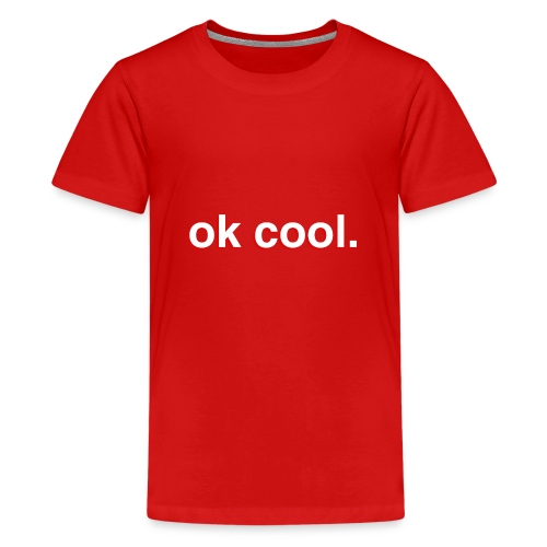 ok cool. - Teenager Premium T-Shirt