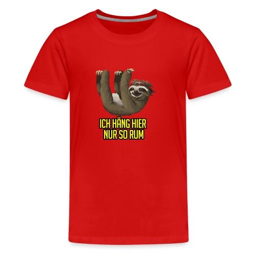 Ich häng hier nur so rum Faultier - Teenager Premium T-Shirt